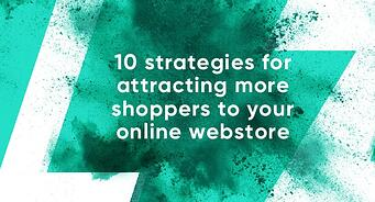 10 strategies for attracting more shoppers to your online webstore
