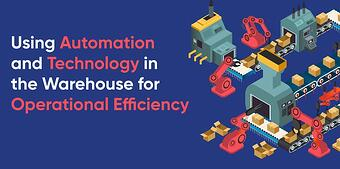 using-automation-and-technology-in-the-warehouse-for-operational-efficiency