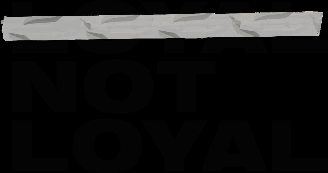 Loyal not Loyal